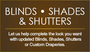 Blinds | Shades | Shutters - Complimentary Design Service Available during the Spectacular Home Sale!
